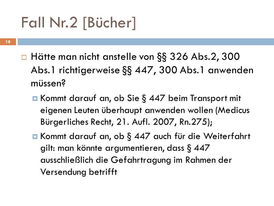 Fall Nr.2 [Bücher] Hätte man nicht anstelle von §§ 326 Abs.2, 300 Abs.1 richtigerweise §§ 447, 300 Abs.1 anwenden müssen
